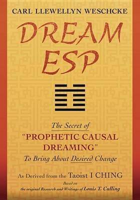 Dream ESP: The Secret of Prophetic Causal Dreaming to Bring About Desired Change Derived from the Taoist I Ching (Paperback)