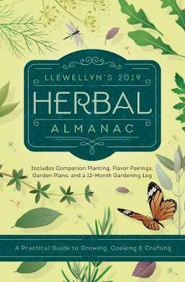 Llewellyn's 2019 Herbal Almanac: A Practical Guide to Growing, Cooking and Crafting (Paperback)