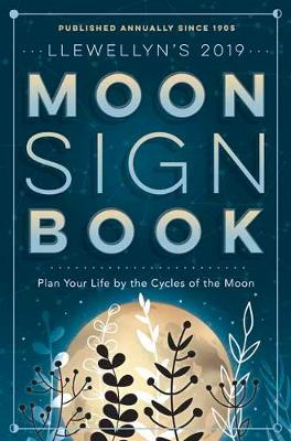 Llewellyn's 2019 Moon Sign Book: Plan Your Life by the Cycles of the Moon (Paperback)