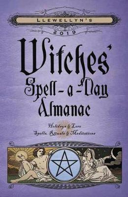Llewellyn's 2019 Witches' Spell-A-Day Almanac: Holidays and Lore, Spells, Rituals and Meditations (Paperback)