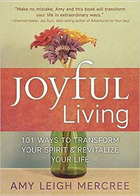 Joyful Living: 101 Ways to Transform Your Spirit and Revitalize Your Life (Paperback)