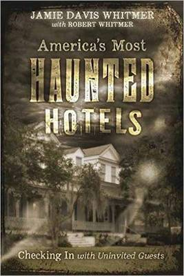 Americas Most Haunted Hotels: Checking in with Uninvited Guests (Paperback)