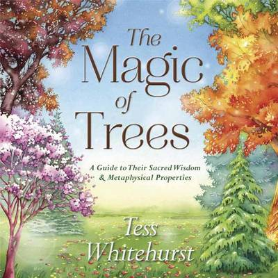 The Magic of Trees: A Guide to Their Sacred Wisdom and Metaphysical Properties (Paperback)