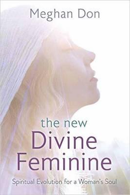 The New Divine Feminine: Spiritual Evolution for a Woman's Soul (Paperback)