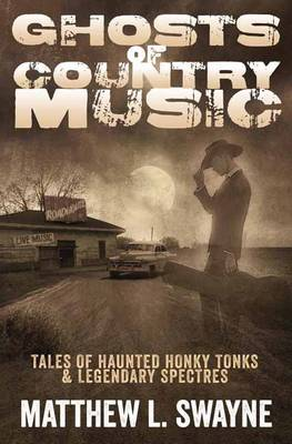 Ghosts of Country Music: Tales of Haunted Honky Tonks and Legendary Spectres (Paperback)