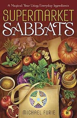 Supermarket Sabbats: A Magical Year Using Everyday Ingredients (Paperback)