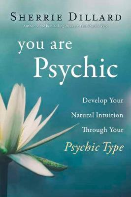 You Are Psychic: Develop Your Natural Intuition Through Your Psychic Type (Paperback)