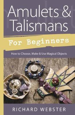 Amulets and Talismans for Beginners: How to Choose, Make and Use Magical Objects (Paperback)