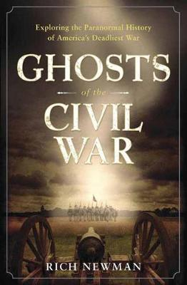 Ghosts of the Civil War: Exploring the Paranormal History of America's Deadliest War (Paperback)