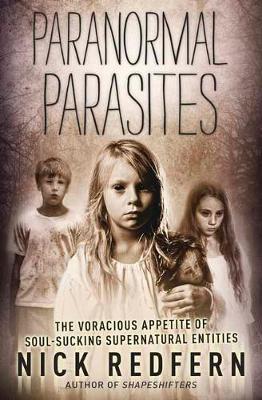 Paranormal Parasites: The Voracious Appetite of Soul-Sucking Supernatural Entities (Paperback)