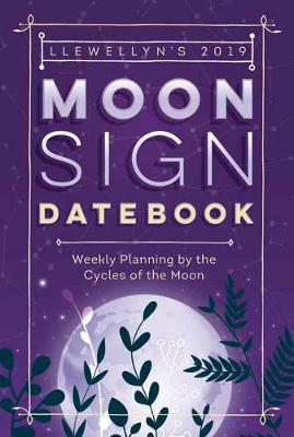 Llewellyn's 2019 Moon Sign Datebook: Weekly Planning by the Cycles of the Moon (Spiral bound)