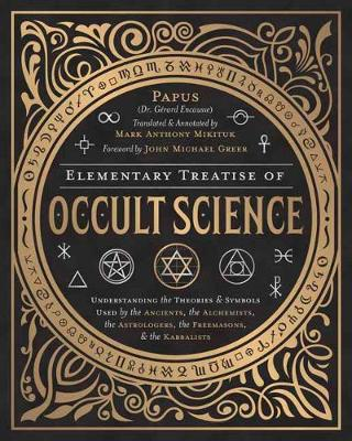Elementary Treatise of Occult Science: Understanding the Theories and Symbols Used by the Ancients, the Alchemists, the Astrologers, the Freemasons, and the Kabbalists (Hardback)
