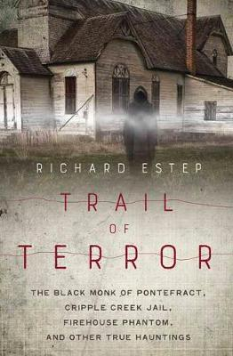Trail of Terror: The Black Monk of Pontefract, Cripple Creek Jail, Firehouse Phantom, and Other True Hauntings (Paperback)