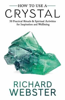 How to Use a Crystal: 50 Practical Rituals and Spiritual Activities for Inspiration and Wellbeing (Paperback)