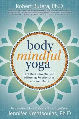 Body Mindful Yoga: Create a Powerful and Affirming Relationship with Your Body (Paperback)