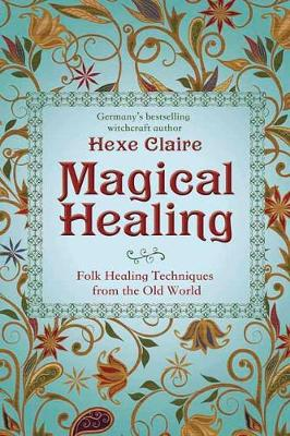 Magical Healing: Folk Healing Techniques from the Old World (Paperback)