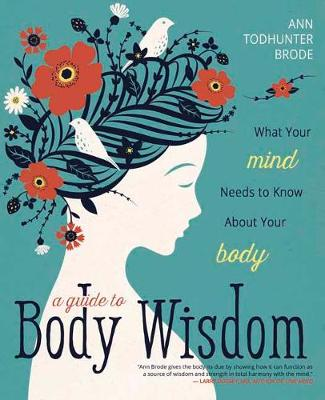 A Guide to Body Wisdom: What Your Mind Needs to Know About Your Body (Paperback)