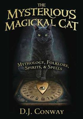 The Mysterious Magickal Cat: Mythology, Folklore, Spirits, and Spells (Paperback)