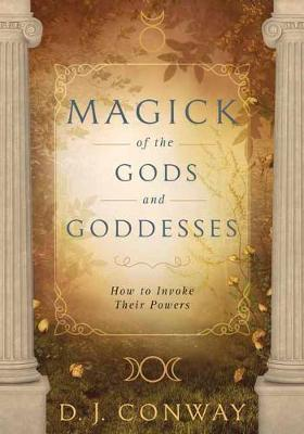 Magick of the Gods and Goddesses: How to Invoke their Powers (Paperback)