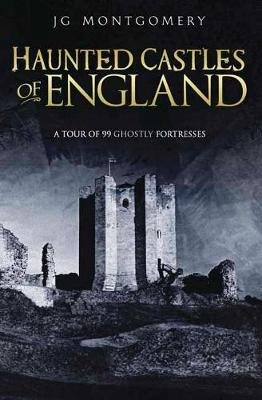 Haunted Castles of England: A Tour of 99 Ghostly Fortesses (Paperback)