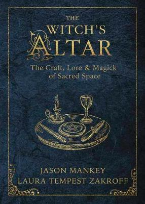 The Witch's Altar: The Craft, Lore and Magick of Sacred Space (Paperback)