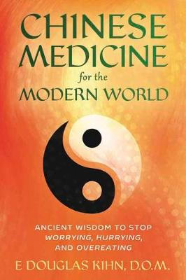 Chinese Medicine for the Modern World: Ancient Wisdom to Stop Worrying, Hurrying, and Overeating (Paperback)