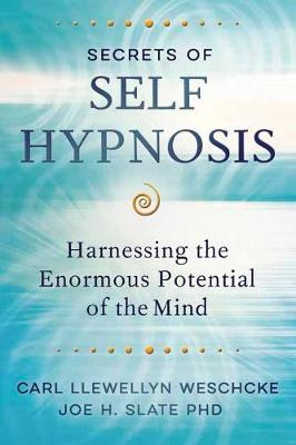 Secrets of Self Hypnosis: Harnessing the Enormous Potential of the Mind (Paperback)