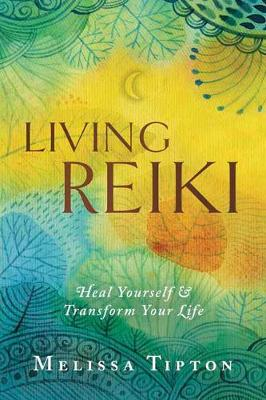 Living Reiki: Heal Yourself and Transform  Your Life (Paperback)