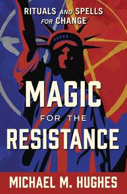 Magic for the Resistance: Rituals and Spells for Change (Paperback)