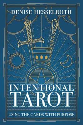 Intentional Tarot: Using the Cards with Purpose (Paperback)