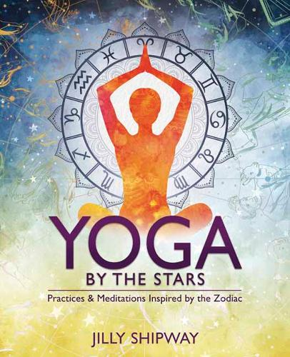 Yoga by the Stars: Practices and Meditations Inspired by the Zodiac (Paperback)