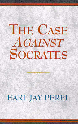 The Case Against Socrates: And Other Menippean Dialogues (Paperback)