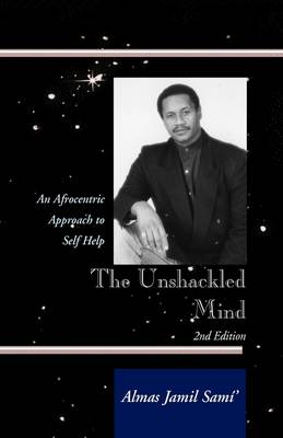 The Unshackled Mind: An Afrocentric Approach to Self-Help (Hardback)