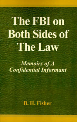 The FBI on Both Sides of the Law: Memoirs of a Confidential Informant (Hardback)