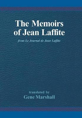 The Memoirs of Jean Laffite: From Le Journal de Jean Laffite (Hardback)