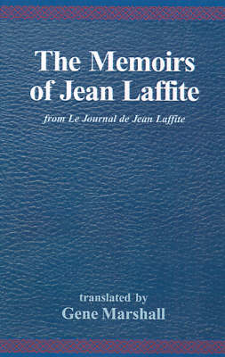 The Memoirs of Jean Laffite: From Le Journal de Jean Laffite (Paperback)
