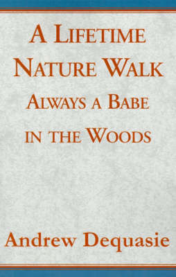 A Lifetime Nature Walk: Always a Babe in the Woods (Hardback)