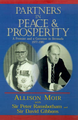 Partners in Peace and Prosperity: A Premier and a Governor in Bermuda (Hardback)