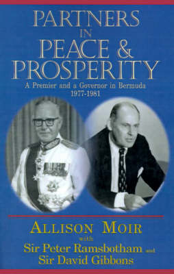 Partners in Peace and Prosperity: A Premier and a Governer in Bermuda, 1977-1981 (Paperback)
