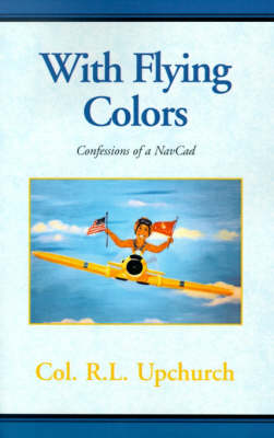 With Flying Colors: Confessions of a NavCad (Paperback)