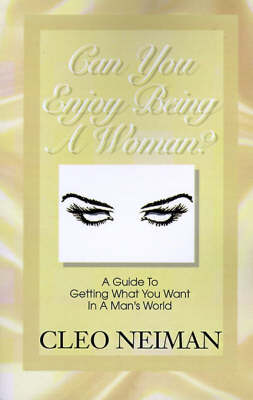 Can You Enjoy Being a Woman?: A Guide to Getting What You Want in a Man's World (Paperback)