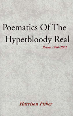 Poematics of the Hyperbloody Real: Poems 1980-2001 (Paperback)