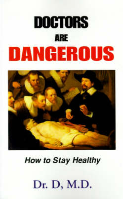 Doctors Are Dangerous: How to Stay Healthy (Paperback)