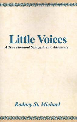 Little Voices: A True Paranoid Schizophrenic Adventure (Paperback)
