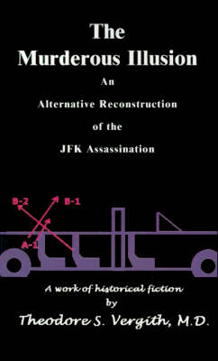 The Murderous Illusion: An Alternative Reconstruction of the JFK Assassination (Paperback)