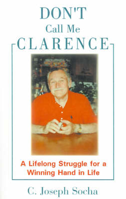 Don't Call Me Clarence: A Lifelong Struggle for a Winning Hand in Life (Paperback)