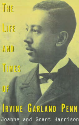 The Life and Times of Irvine Garland Penn (Paperback)