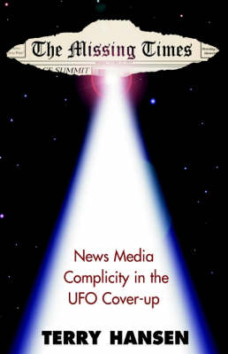 The Missing Times: News Media Complicity in the UFO Cover-Up (Hardback)