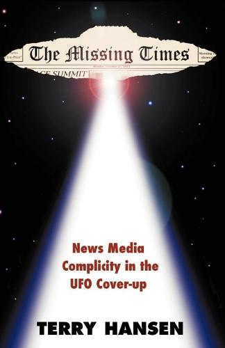 The Missing Times: News Media Complicity in the UFO Cover-Up (Paperback)