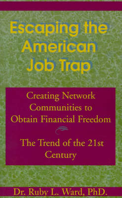 Escaping the American Job Trap: Creating Network Communities to Obtain Financial Freedom: The Trend of the 21st Century (Paperback)